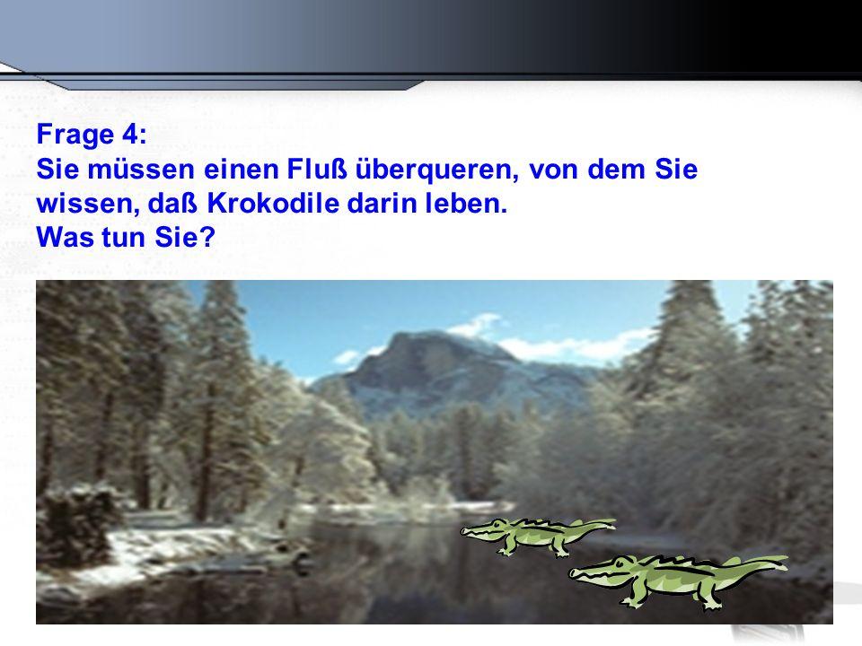 Frage 4: Sie müssen einen Fluß überqueren, von dem Sie.