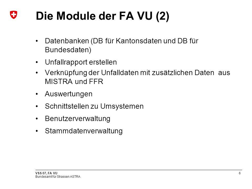 Die Module der FA VU (2) Datenbanken (DB für Kantonsdaten und DB für Bundesdaten) Unfallrapport erstellen.