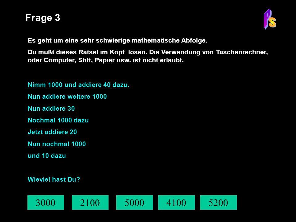 P Frage 3. S. Es geht um eine sehr schwierige mathematische Abfolge.