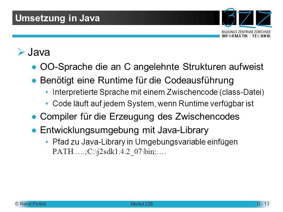 Umsetzung in Java Java. OO-Sprache die an C angelehnte Strukturen aufweist. Benötigt eine Runtime für die Codeausführung.