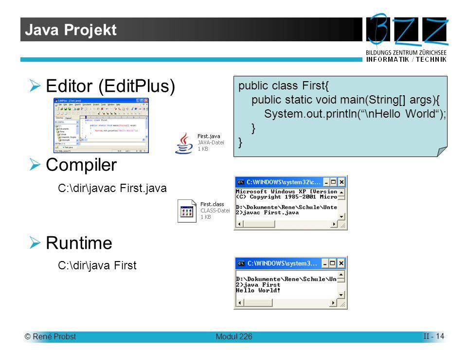 Editor (EditPlus) Compiler Runtime Java Projekt public class First{