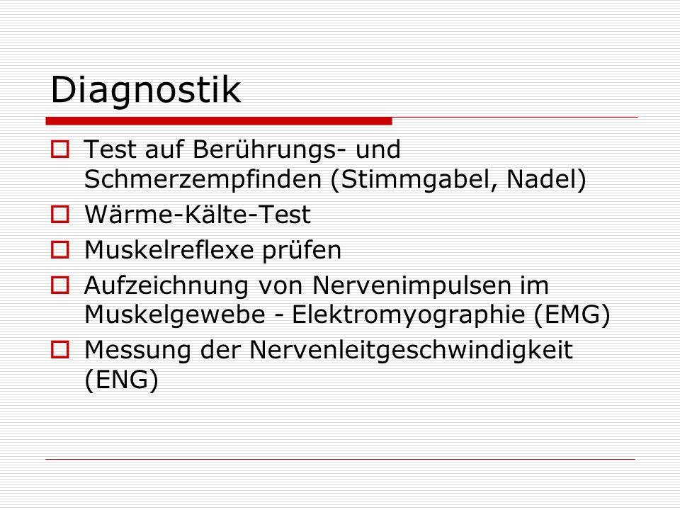 Diagnostik Test auf Berührungs- und Schmerzempfinden (Stimmgabel, Nadel) Wärme-Kälte-Test. Muskelreflexe prüfen.