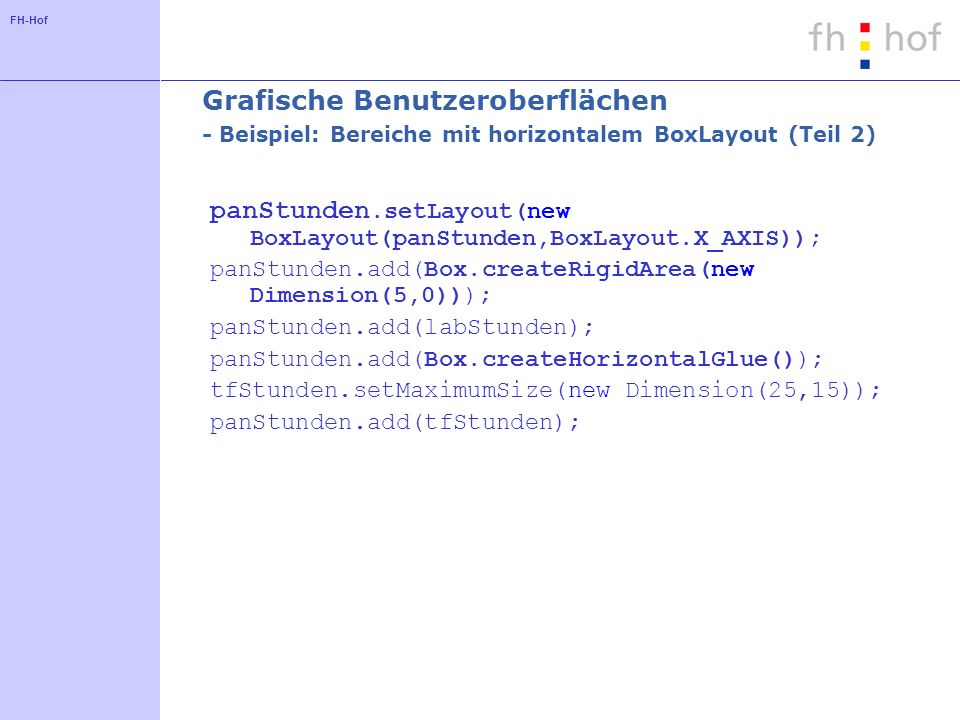 panStunden.setLayout(new BoxLayout(panStunden,BoxLayout.X_AXIS));