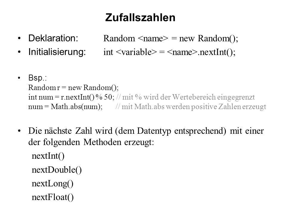 Zufallszahlen Deklaration: Random <name> = new Random();
