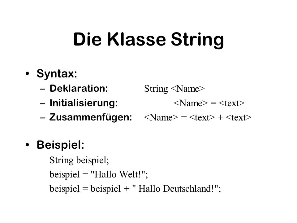 Die Klasse String Syntax: Beispiel: Deklaration: String <Name>