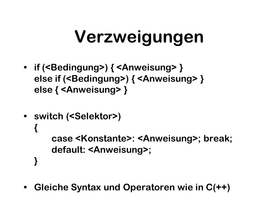 Verzweigungen if (<Bedingung>) { <Anweisung> } else if (<Bedingung>) { <Anweisung> } else { <Anweisung> }