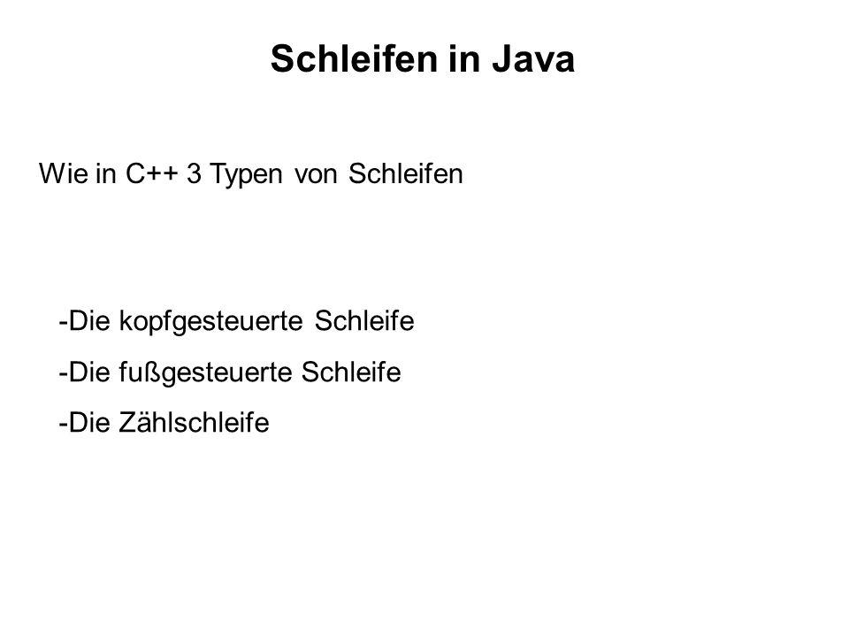 Schleifen in Java Wie in C++ 3 Typen von Schleifen