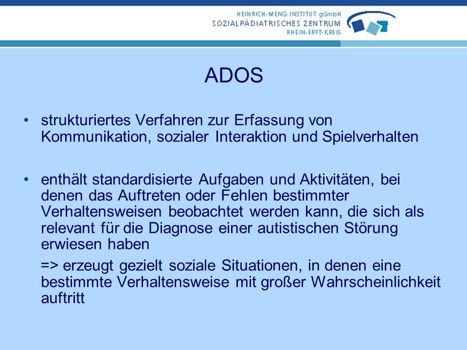 ADOS strukturiertes Verfahren zur Erfassung von Kommunikation, sozialer Interaktion und Spielverhalten.