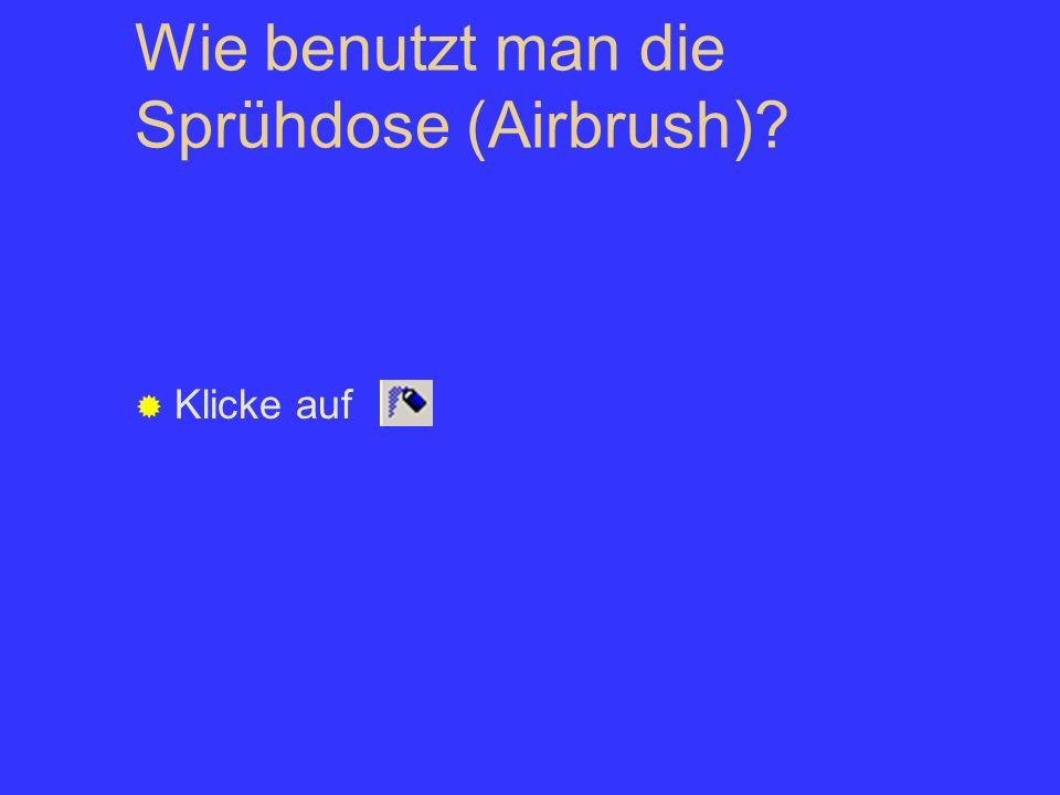 Wie benutzt man die Sprühdose (Airbrush)