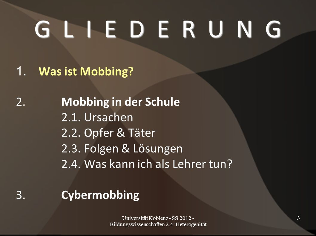 G L I E D E R U N G 1. Was ist Mobbing 2. Mobbing in der Schule