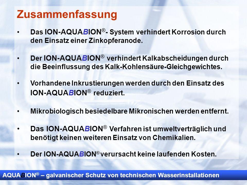 Zusammenfassung Das ION-AQUABION®- System verhindert Korrosion durch den Einsatz einer Zinkopferanode.