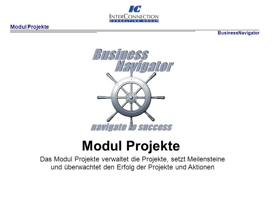 Modul Projekte BusinessNavigator. Modul Projekte. Das Modul Projekte verwaltet die Projekte, setzt Meilensteine.