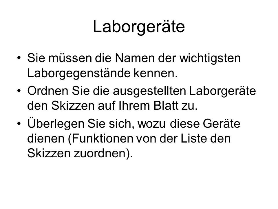 Laborgeräte Sie müssen die Namen der wichtigsten Laborgegenstände kennen. Ordnen Sie die ausgestellten Laborgeräte den Skizzen auf Ihrem Blatt zu.