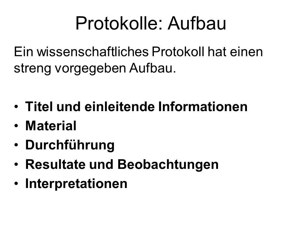 Protokolle: Aufbau Ein wissenschaftliches Protokoll hat einen streng vorgegeben Aufbau. Titel und einleitende Informationen.