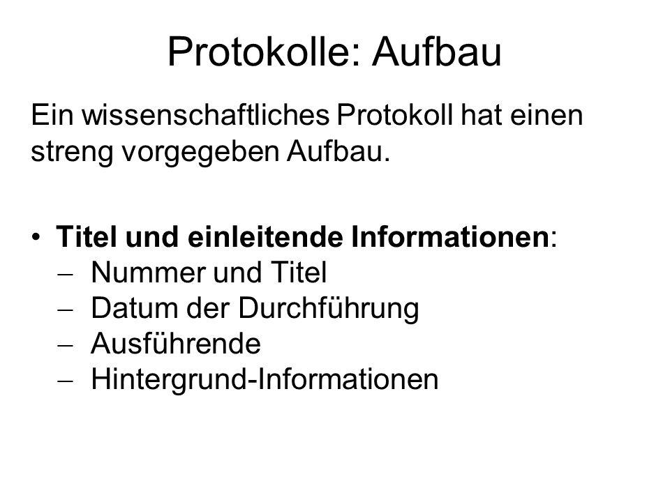 Protokolle: Aufbau Ein wissenschaftliches Protokoll hat einen streng vorgegeben Aufbau. Titel und einleitende Informationen: