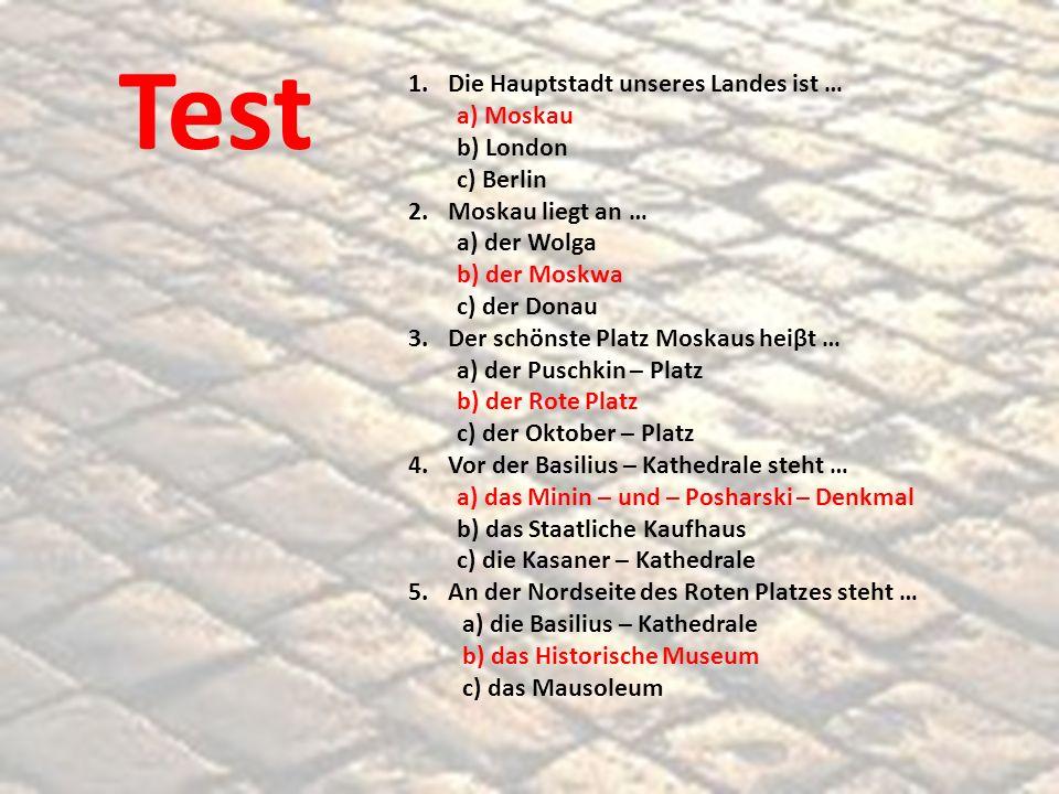 Test Die Hauptstadt unseres Landes ist … a) Moskau b) London c) Berlin