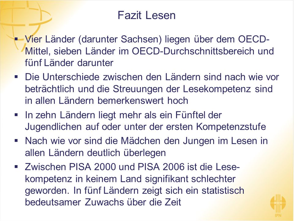 Fazit Lesen Vier Länder (darunter Sachsen) liegen über dem OECD- Mittel, sieben Länder im OECD-Durchschnittsbereich und fünf Länder darunter.