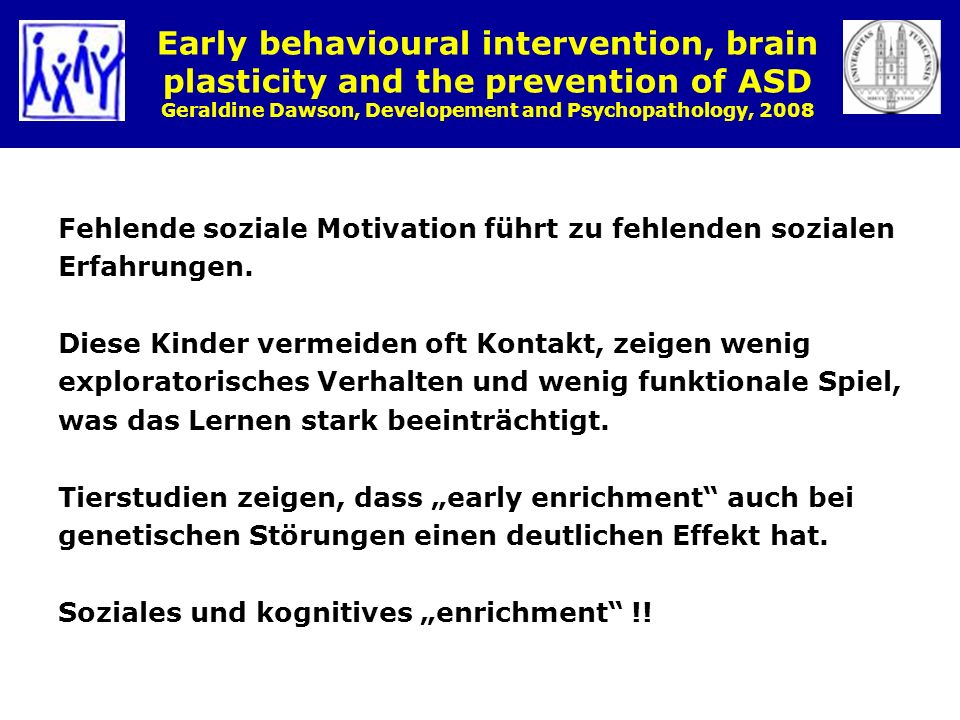 Early behavioural intervention, brain plasticity and the prevention of ASD Geraldine Dawson, Developement and Psychopathology, 2008
