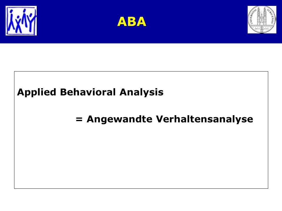 ABA Applied Behavioral Analysis = Angewandte Verhaltensanalyse
