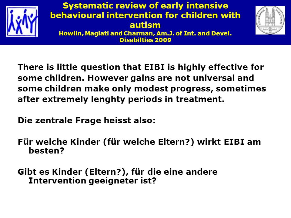 Systematic review of early intensive behavioural intervention for children with autism Howlin, Magiati and Charman, Am.J. of Int. and Devel. Disabilties 2009