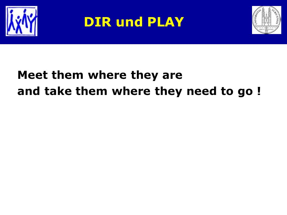 DIR und PLAY Meet them where they are