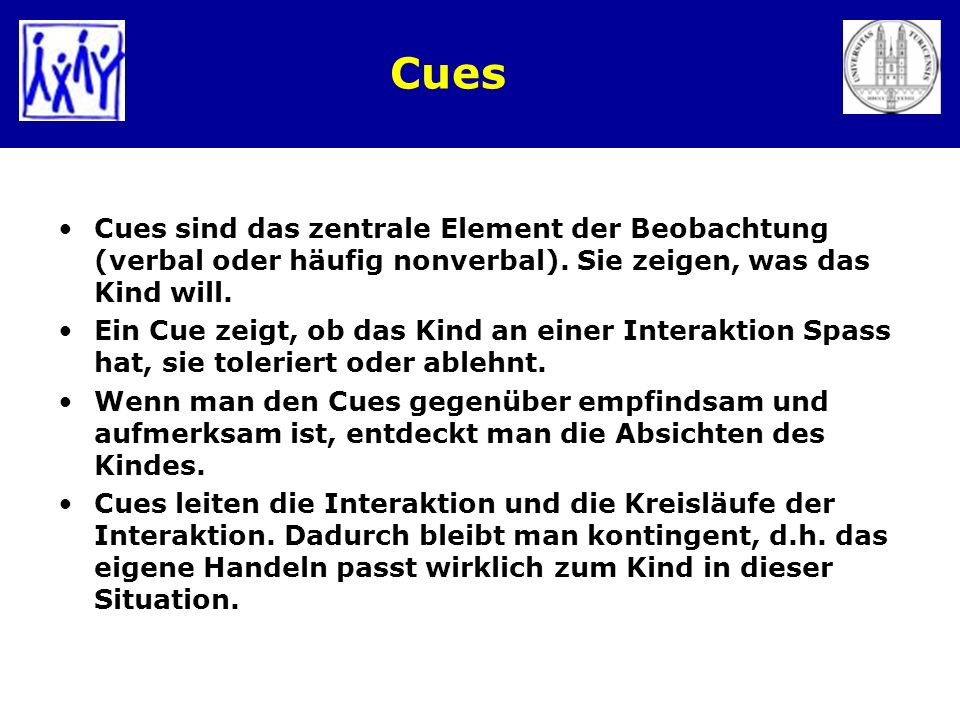 Cues Cues sind das zentrale Element der Beobachtung (verbal oder häufig nonverbal). Sie zeigen, was das Kind will.