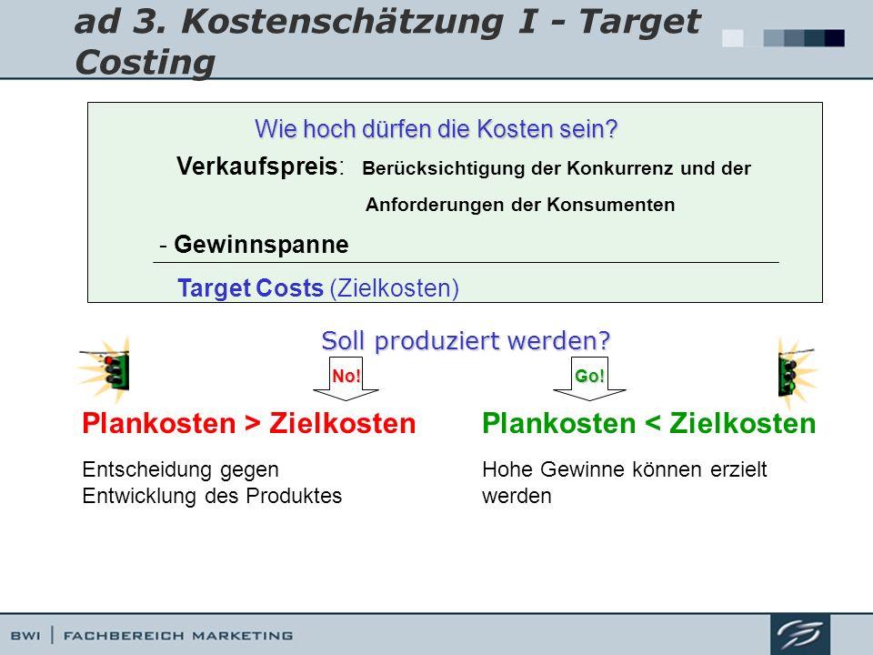 ad 3. Kostenschätzung I - Target Costing