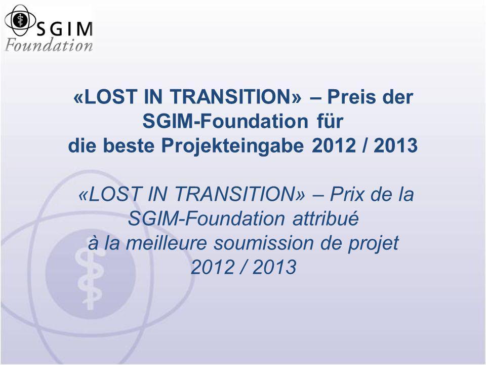 «LOST IN TRANSITION» – Preis der SGIM-Foundation für die beste Projekteingabe 2012 / 2013 «LOST IN TRANSITION» – Prix de la SGIM-Foundation attribué à la meilleure soumission de projet 2012 / 2013