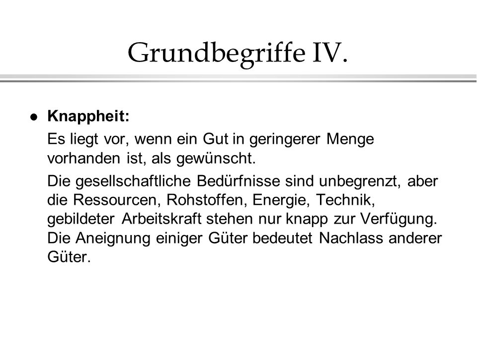 Grundbegriffe IV. Knappheit: