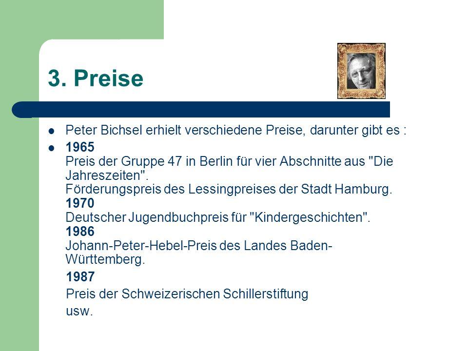 3. PreisePeter Bichsel erhielt verschiedene Preise, darunter gibt es :