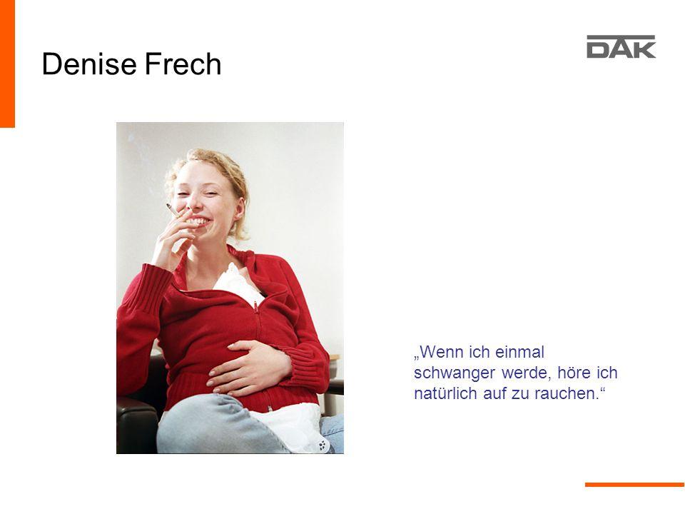 """Denise Frech """"Wenn ich einmal schwanger werde, höre ich natürlich auf zu rauchen."""