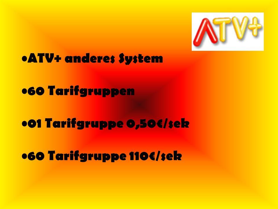 ATV+ anderes System 60 Tarifgruppen 01 Tarifgruppe 0,50€/sek 60 Tarifgruppe 110€/sek