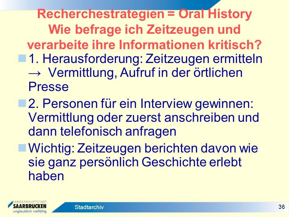 Recherchestrategien = Oral History Wie befrage ich Zeitzeugen und verarbeite ihre Informationen kritisch