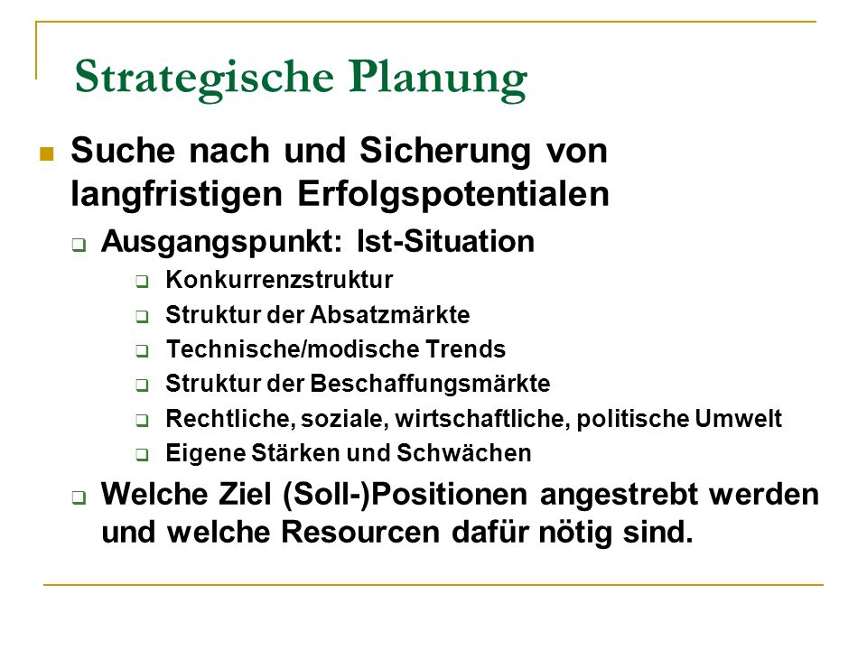 Strategische Planung Suche nach und Sicherung von langfristigen Erfolgspotentialen. Ausgangspunkt: Ist-Situation.