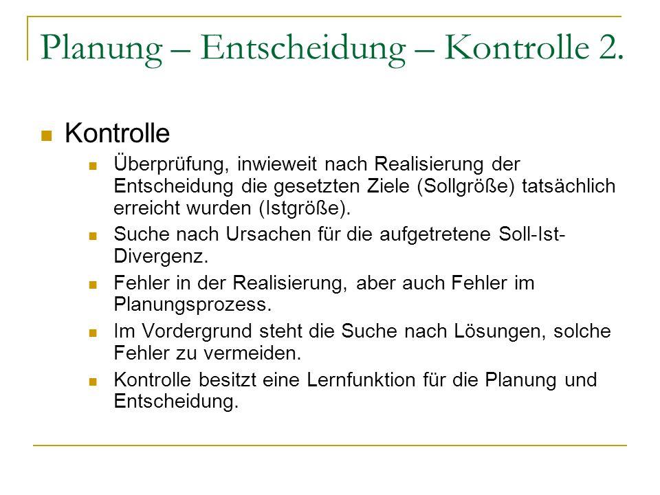 Planung – Entscheidung – Kontrolle 2.