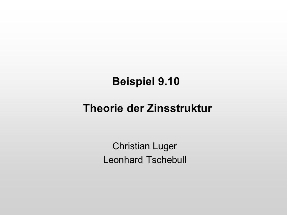 Beispiel 9.10 Theorie der Zinsstruktur