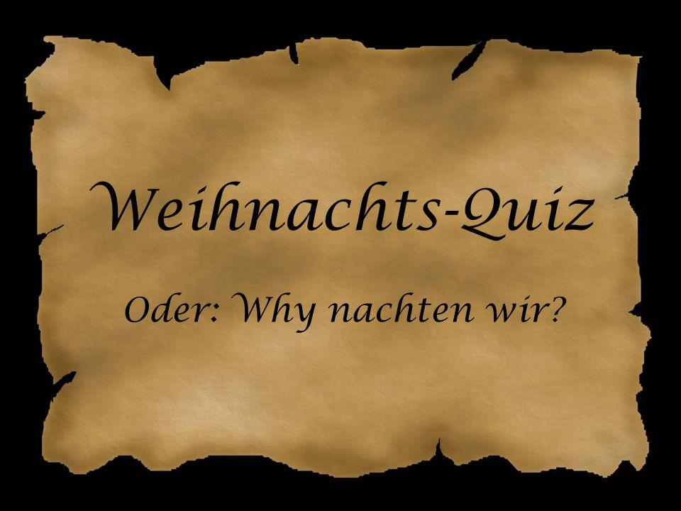 Weihnachts-Quiz Oder: Why nachten wir