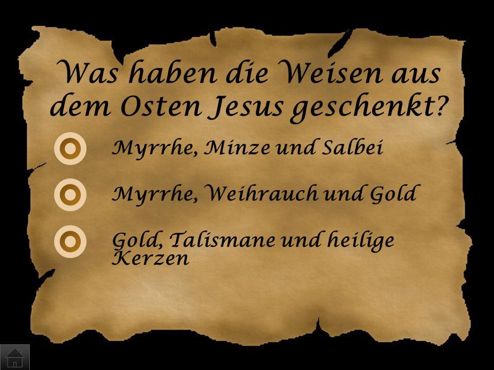Was haben die Weisen aus dem Osten Jesus geschenkt