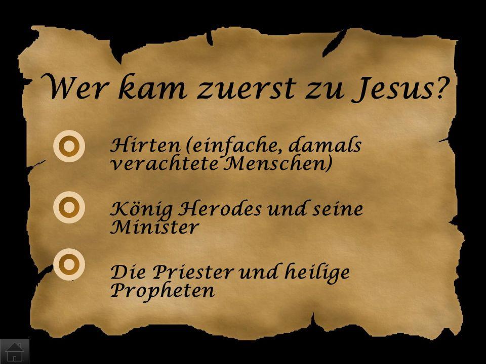 Wer kam zuerst zu Jesus Hirten (einfache, damals verachtete Menschen)