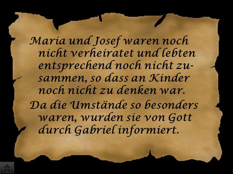 Maria und Josef waren noch nicht verheiratet und lebten entsprechend noch nicht zu-sammen, so dass an Kinder noch nicht zu denken war.