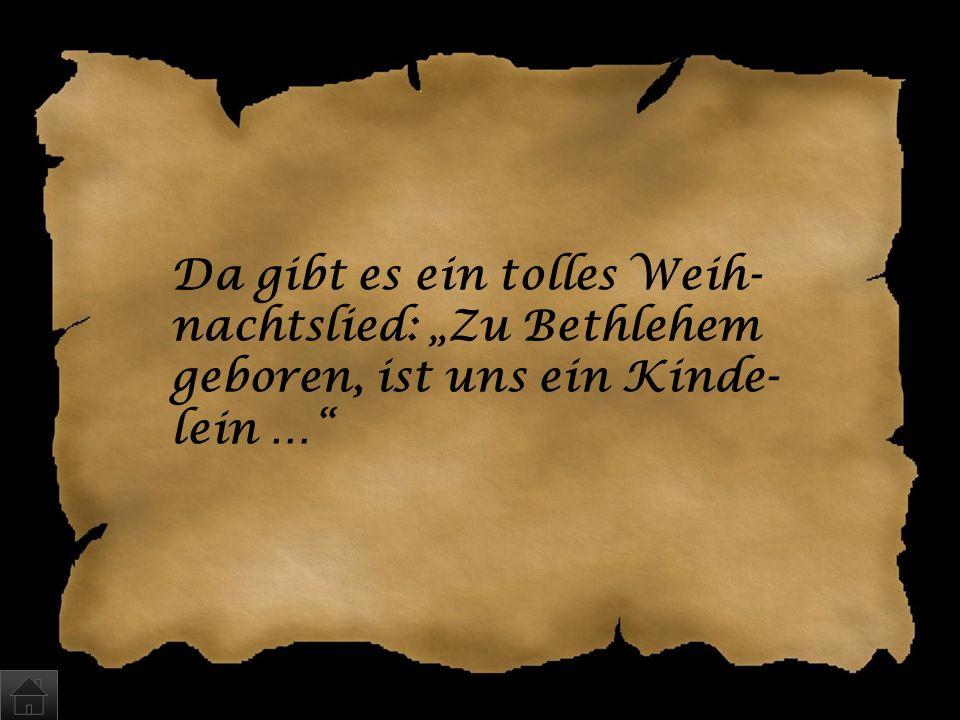 """Da gibt es ein tolles Weih-nachtslied: """"Zu Bethlehem geboren, ist uns ein Kinde-lein …"""