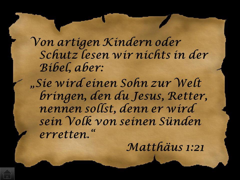 """Von artigen Kindern oder Schutz lesen wir nichts in der Bibel, aber: """"Sie wird einen Sohn zur Welt bringen, den du Jesus, Retter, nennen sollst, denn er wird sein Volk von seinen Sünden erretten. Matthäus 1:21"""