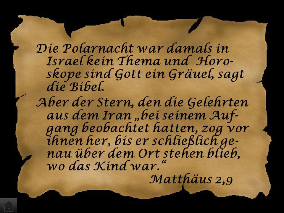 Die Polarnacht war damals in Israel kein Thema und Horo-skope sind Gott ein Gräuel, sagt die Bibel.