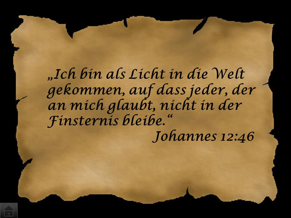 """""""Ich bin als Licht in die Welt gekommen, auf dass jeder, der an mich glaubt, nicht in der Finsternis bleibe. Johannes 12:46"""