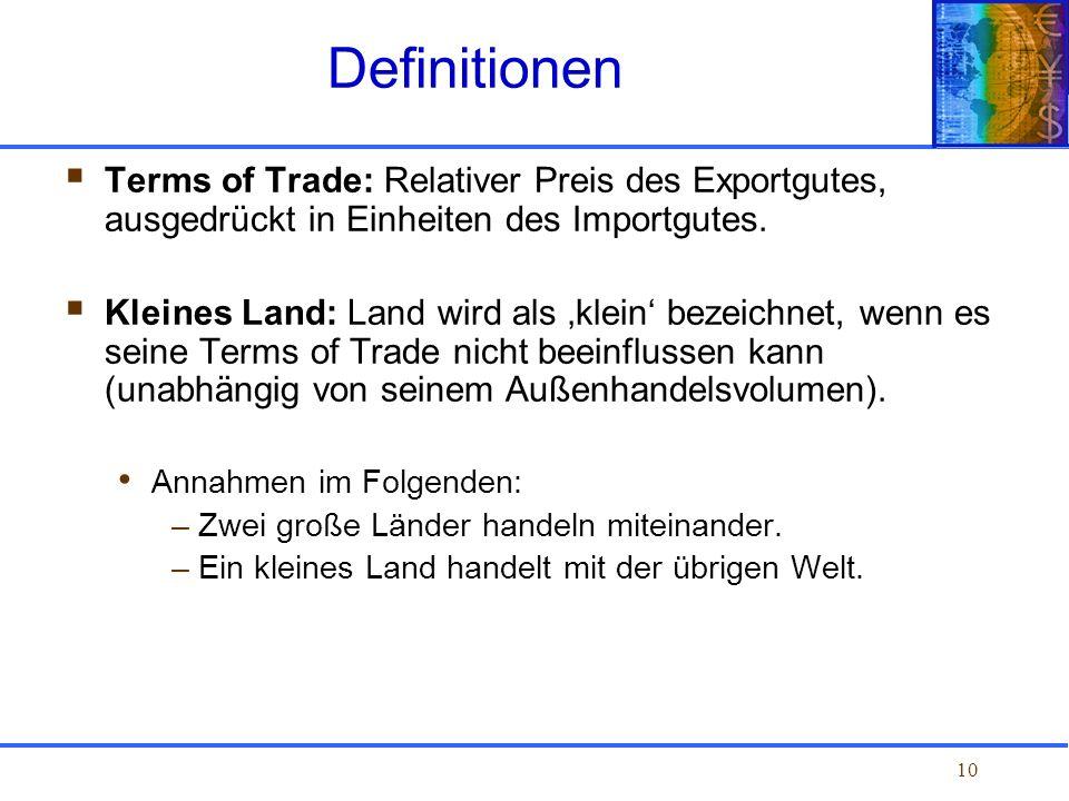 Definitionen Terms of Trade: Relativer Preis des Exportgutes, ausgedrückt in Einheiten des Importgutes.