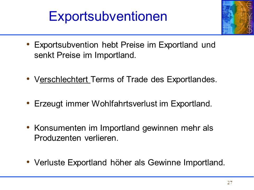 Exportsubventionen Exportsubvention hebt Preise im Exportland und senkt Preise im Importland. Verschlechtert Terms of Trade des Exportlandes.