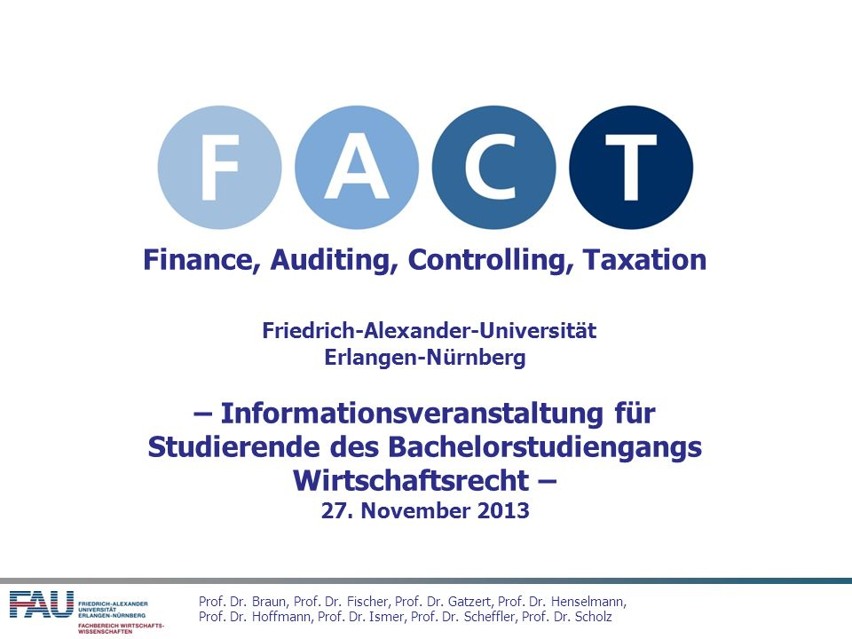 Finance, Auditing, Controlling, Taxation Friedrich-Alexander-Universität Erlangen-Nürnberg – Informationsveranstaltung für Studierende des Bachelorstudiengangs Wirtschaftsrecht – 27.