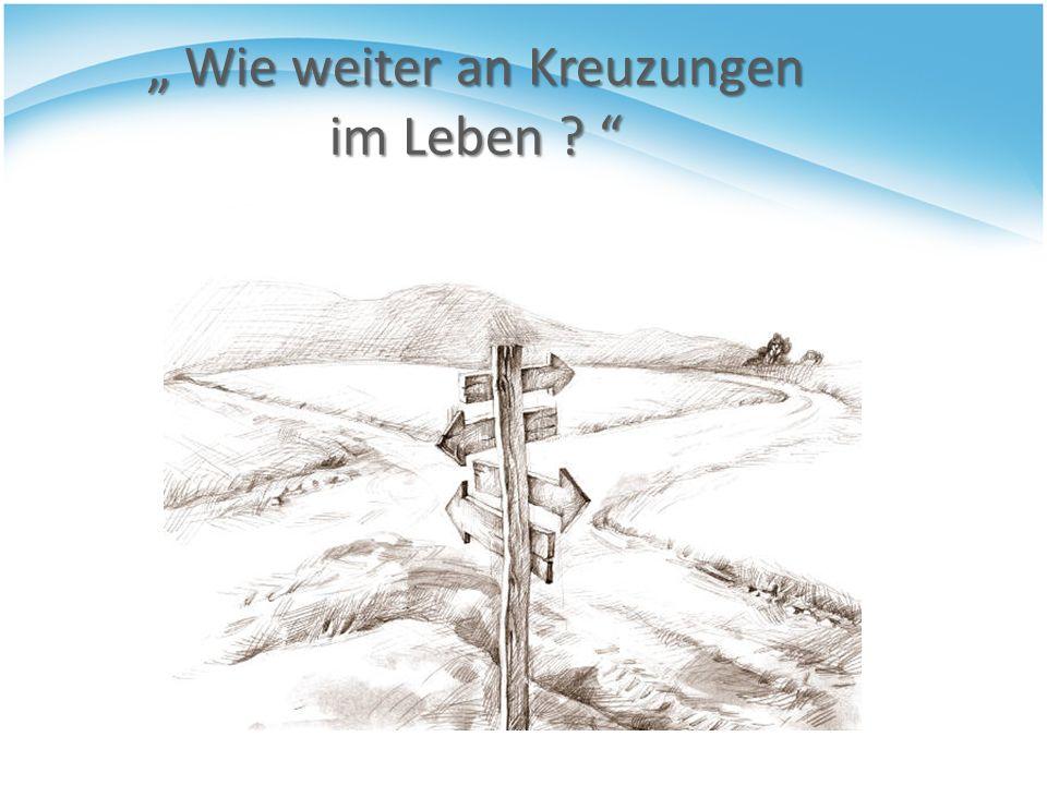 """"""" Wie weiter an Kreuzungen im Leben"""