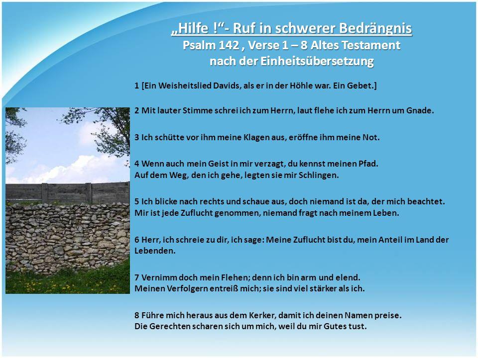 """""""Hilfe ! - Ruf in schwerer Bedrängnis Psalm 142 , Verse 1 – 8 Altes Testament nach der Einheitsübersetzung"""