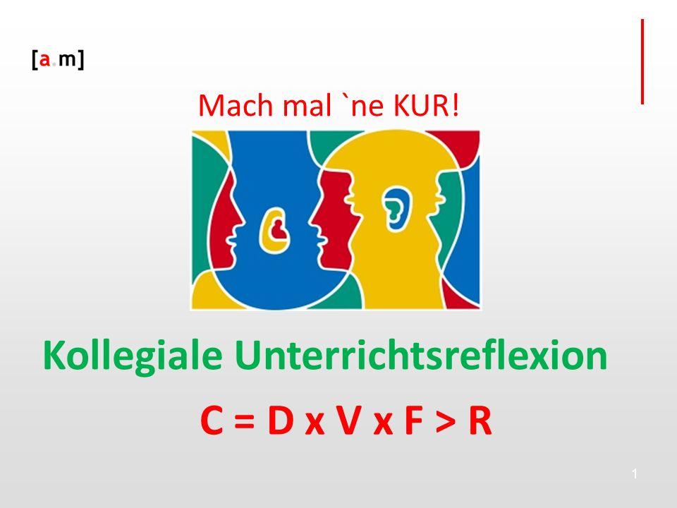 Kollegiale Unterrichtsreflexion C = D x V x F > R